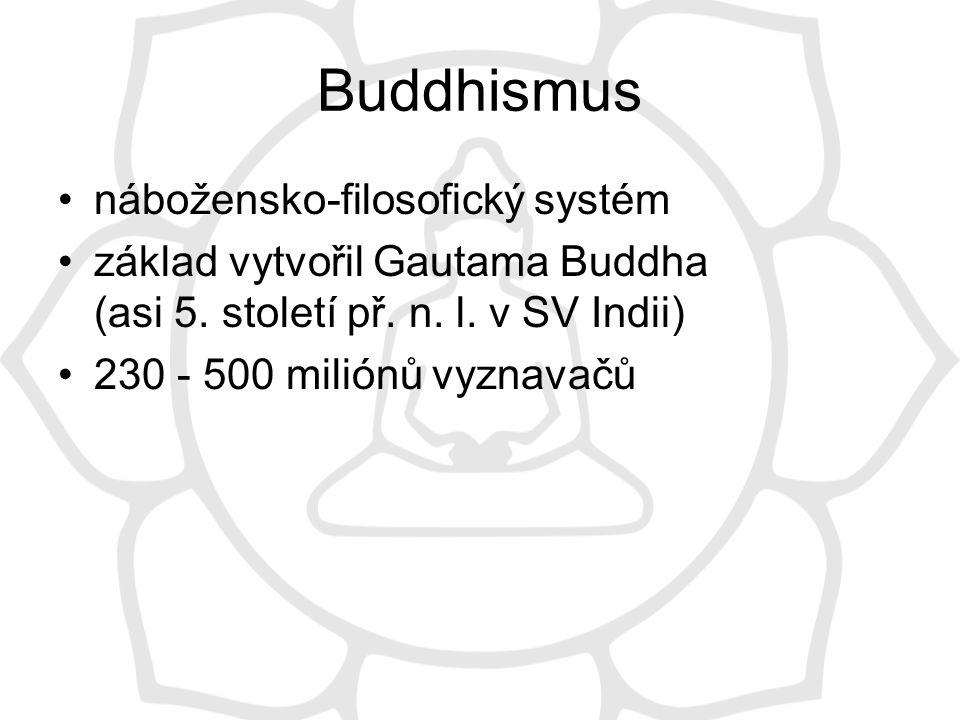 Buddhismus nábožensko-filosofický systém základ vytvořil Gautama Buddha (asi 5.