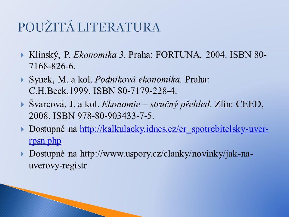POUŽITÁ LITERATURA  Klínský, P. Ekonomika 3. Praha: FORTUNA, 2004.