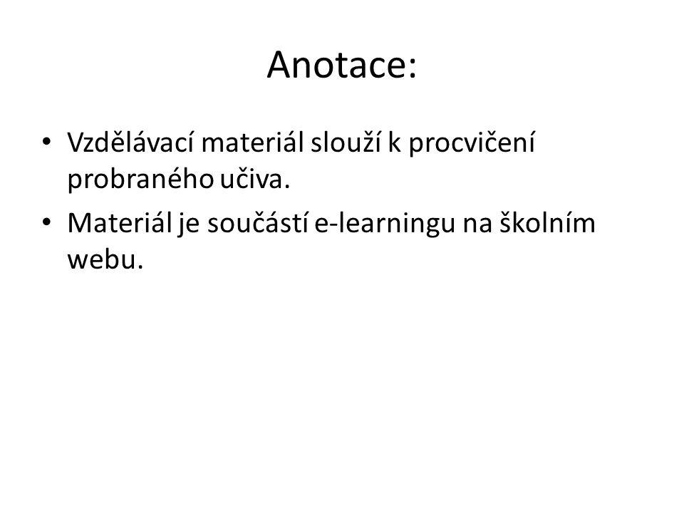 Anotace: Vzdělávací materiál slouží k procvičení probraného učiva. Materiál je součástí e-learningu na školním webu.