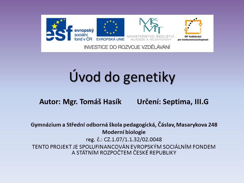 Johann Gregor Mendel *1822 Hynčice ve Slezsku +1884 Brno Opat augustiniánského kláštera v Brně Položil základy genetiky, ve své době však zůstal nepochopen Vyvodil obecně platné zákonitosti přenášení dědičných znaků z rodičů na potomstvo (tzv.