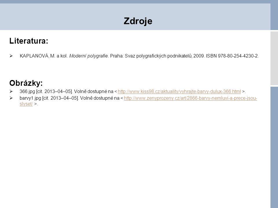 Literatura:  KAPLANOVÁ, M. a kol. Moderní polygrafie. Praha: Svaz polygrafických podnikatelů, 2009. ISBN 978-80-254-4230-2. Obrázky:  366.jpg [cit.