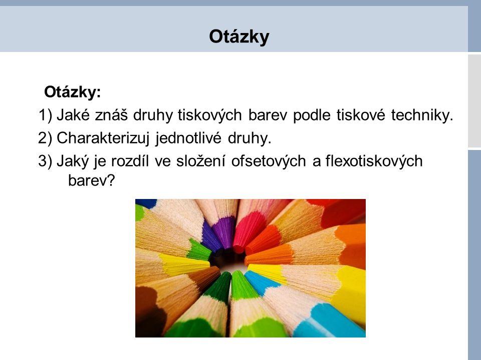 Otázky Otázky: 1) Jaké znáš druhy tiskových barev podle tiskové techniky. 2) Charakterizuj jednotlivé druhy. 3) Jaký je rozdíl ve složení ofsetových a