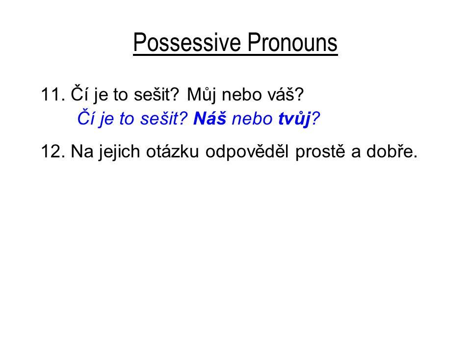 Possessive Pronouns 11. Čí je to sešit. Můj nebo váš.