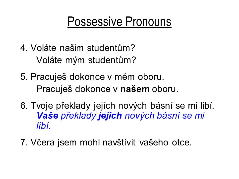 Possessive Pronouns 4. Voláte našim studentům. Voláte mým studentům.