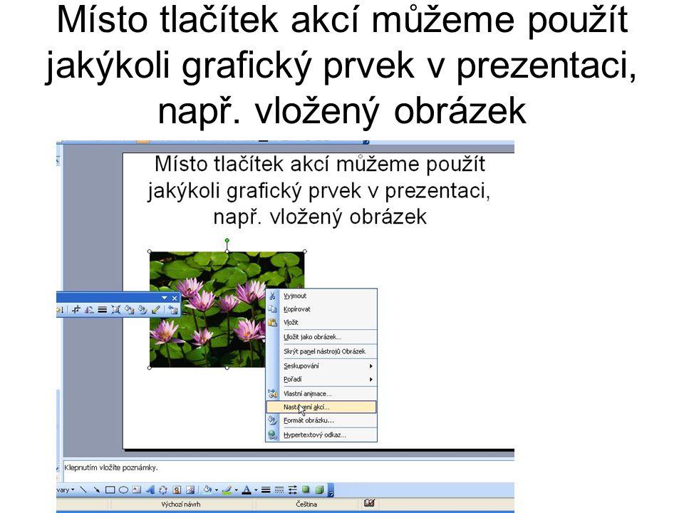 Místo tlačítek akcí můžeme použít jakýkoli grafický prvek v prezentaci, např. vložený obrázek