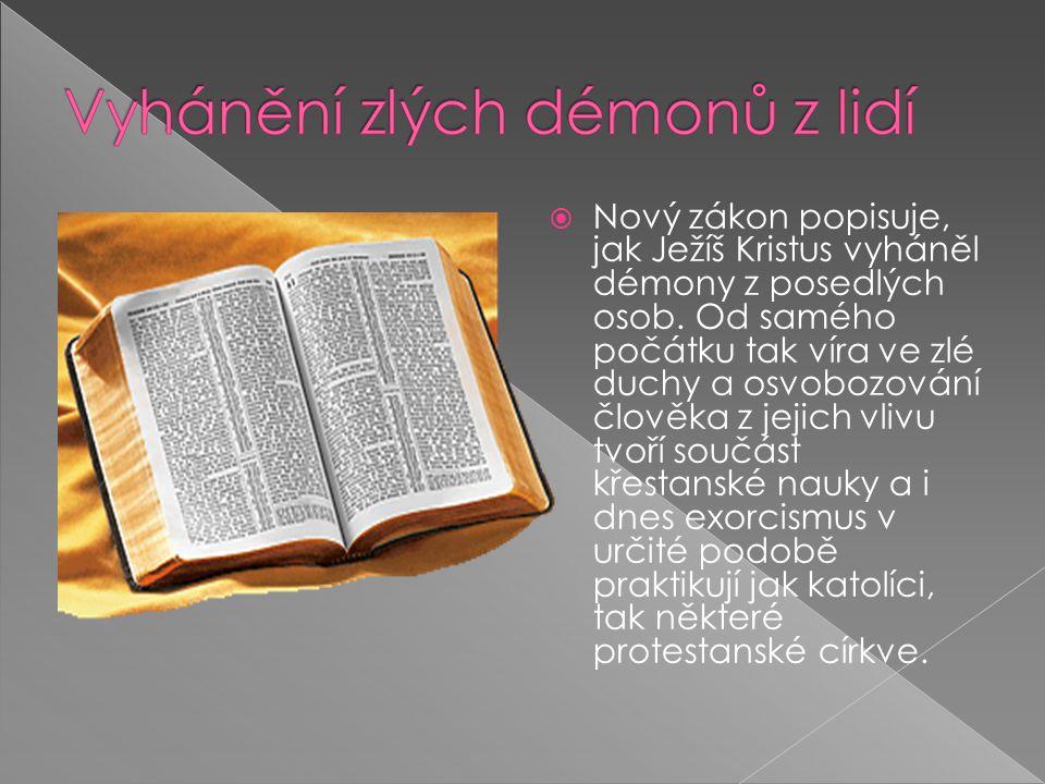  Nový zákon popisuje, jak Ježíš Kristus vyháněl démony z posedlých osob.