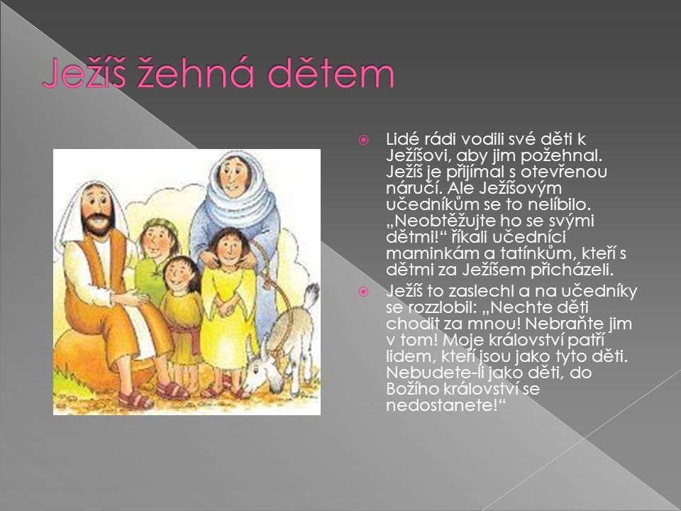  Lidé rádi vodili své děti k Ježíšovi, aby jim požehnal.