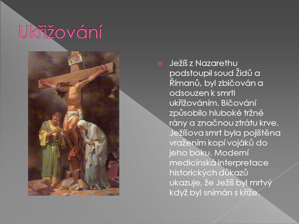  Ježíš z Nazarethu podstoupil soud Židů a Římanů, byl zbičován a odsouzen k smrti ukřižováním.