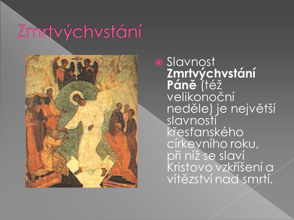  Slavnost Zmrtvýchvstání Páně (též velikonoční neděle) je největší slavností křesťanského církevního roku, při níž se slaví Kristovo vzkříšení a vítězství nad smrtí.