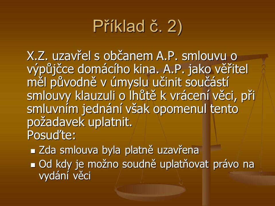 Příklad č. 2) X.Z. uzavřel s občanem A.P. smlouvu o výpůjčce domácího kina. A.P. jako věřitel měl původně v úmyslu učinit součástí smlouvy klauzuli o