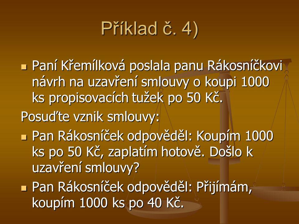 Příklad č. 4) Paní Křemílková poslala panu Rákosníčkovi návrh na uzavření smlouvy o koupi 1000 ks propisovacích tužek po 50 Kč. Paní Křemílková poslal