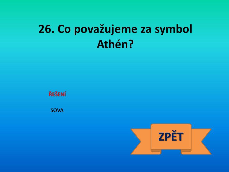 26. Co považujeme za symbol Athén? ŘEŠENÍ SOVA ZPĚT