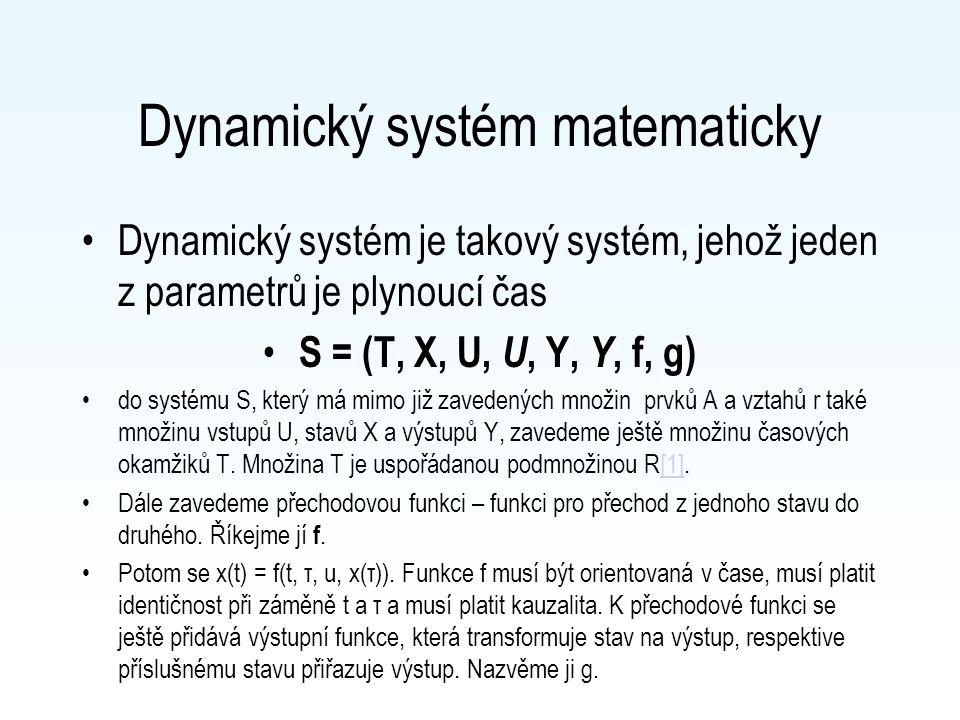 Dynamický systém matematicky Dynamický systém je takový systém, jehož jeden z parametrů je plynoucí čas S = (T, X, U, U, Y, Y, f, g) do systému S, kte