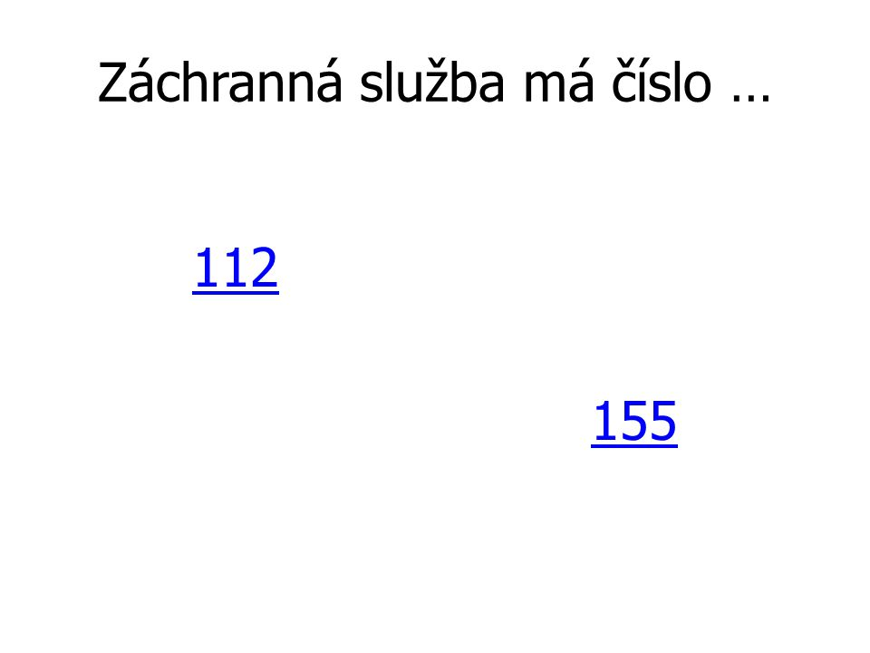 Záchranná služba má číslo … 112 155