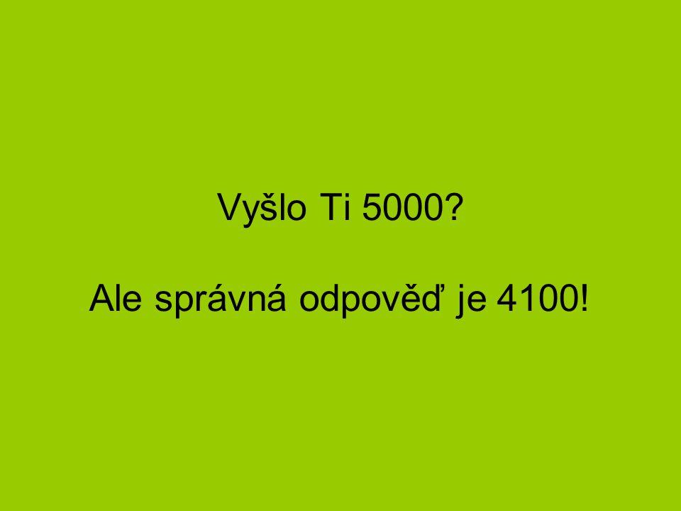 Vyšlo Ti 5000? Ale správná odpověď je 4100!