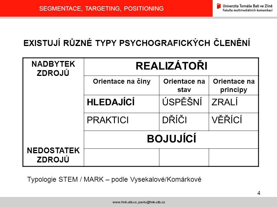 4 www.fmk.utb.cz, pavlu@fmk.utb.cz SEGMENTACE, TARGETING, POSITIONING EXISTUJÍ RŮZNÉ TYPY PSYCHOGRAFICKÝCH ČLENĚNÍ NADBYTEK ZDROJŮ NEDOSTATEK ZDROJŮ R