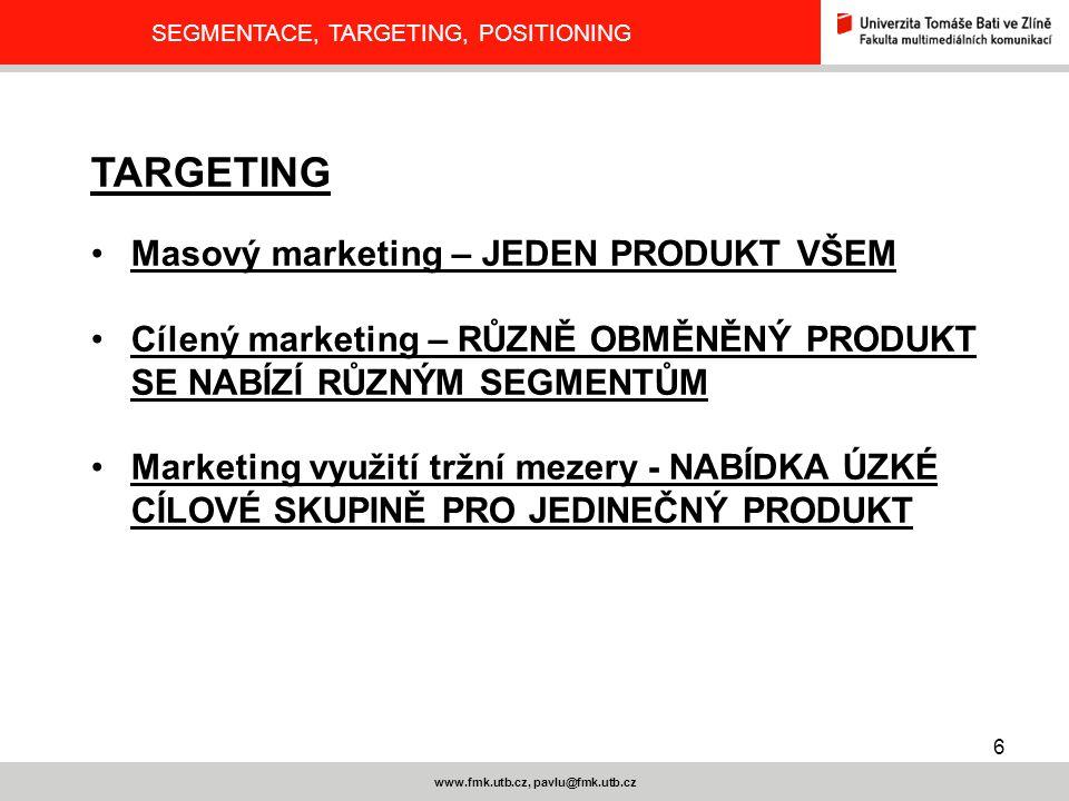 7 www.fmk.utb.cz, pavlu@fmk.utb.cz SEGMENTACE, TARGETING, POSITIONING POSITIONING Po segmentaci a targetingu si firma volí pozici, kterou chce u klienta zaujmout Pozice – místo, které výrobek zaujme v mysli zákazníka ve vztahu ke konkurenci Jde o vymezení produktu ke konkurenci a nalezení jedinečné charakteristiky, která je obvykle formulována v podobě sloganu.