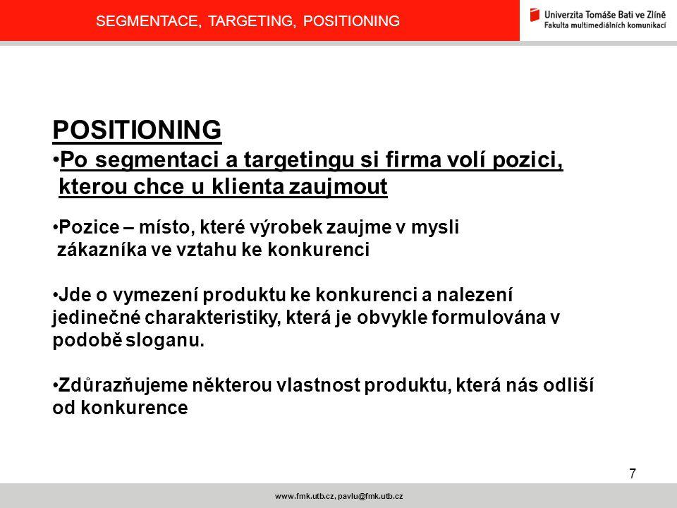 7 www.fmk.utb.cz, pavlu@fmk.utb.cz SEGMENTACE, TARGETING, POSITIONING POSITIONING Po segmentaci a targetingu si firma volí pozici, kterou chce u klien