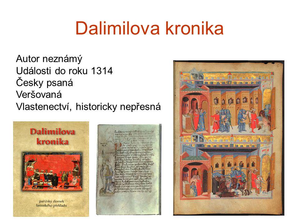 Dalimilova kronika Autor neznámý Události do roku 1314 Česky psaná Veršovaná Vlastenectví, historicky nepřesná