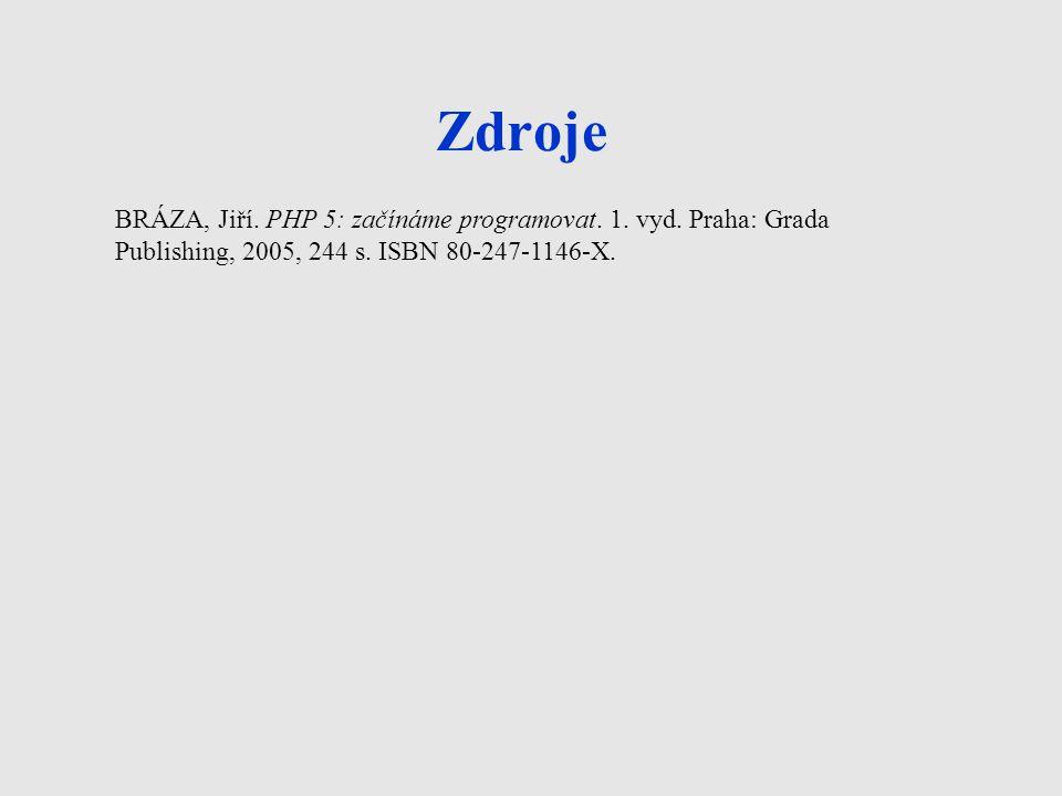 Zdroje BRÁZA, Jiří. PHP 5: začínáme programovat. 1.