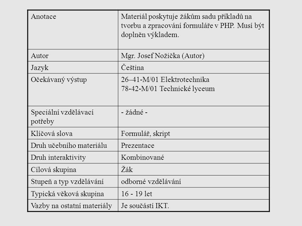 AnotaceMateriál poskytuje žákům sadu příkladů na tvorbu a zpracování formuláře v PHP. Musí být doplněn výkladem. AutorMgr. Josef Nožička (Autor) Jazyk