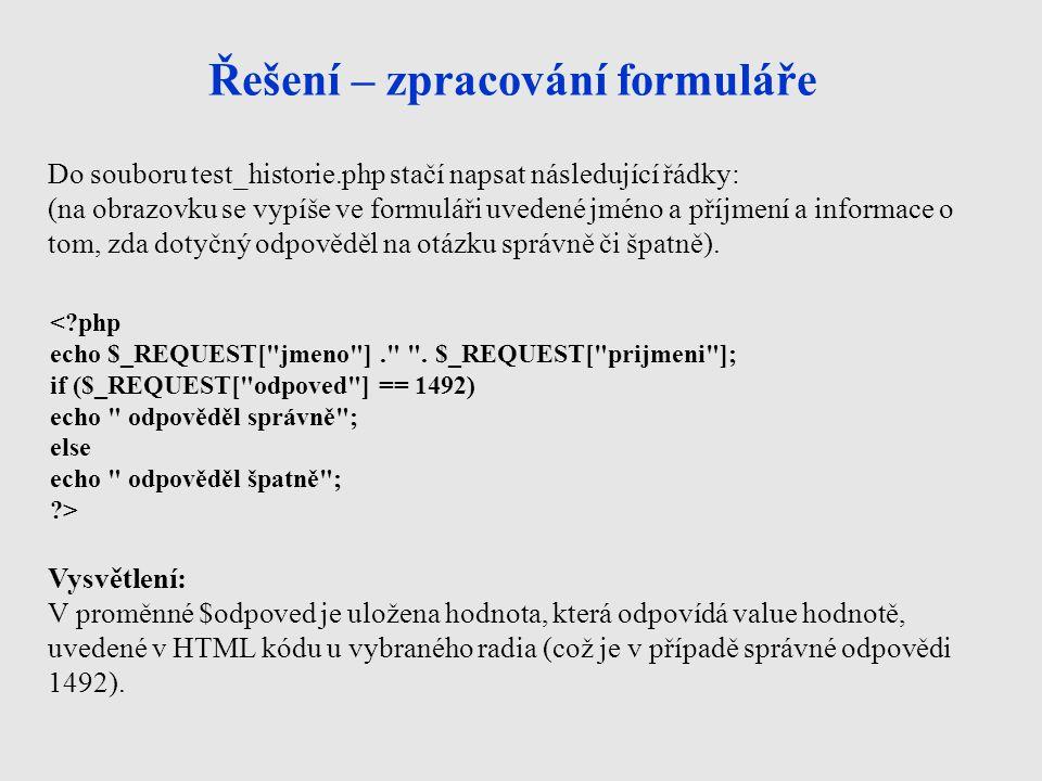 Řešení – zpracování formuláře <?php echo $_REQUEST[ jmeno ]. .