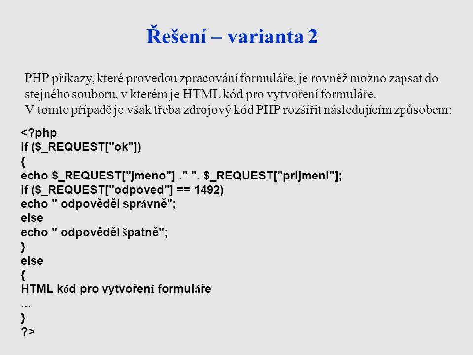 Řešení – varianta 2 < php if ($_REQUEST[ ok ]) { echo $_REQUEST[ jmeno ]. .