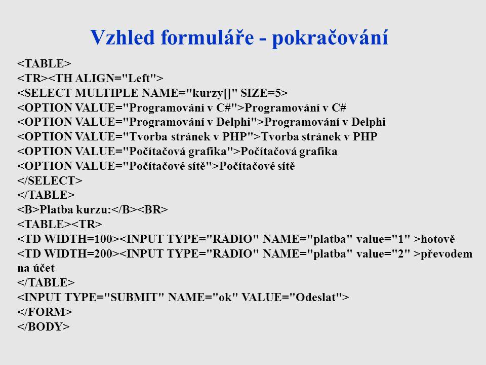 Vzhled formuláře - pokračování Programování v C# Programování v Delphi Tvorba stránek v PHP Počítačová grafika Počítačové sítě Platba kurzu: hotově př