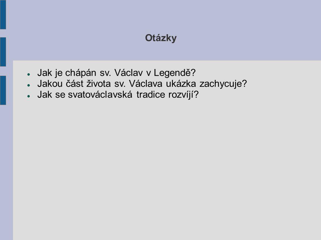 Otázky Jak je chápán sv. Václav v Legendě. Jakou část života sv.