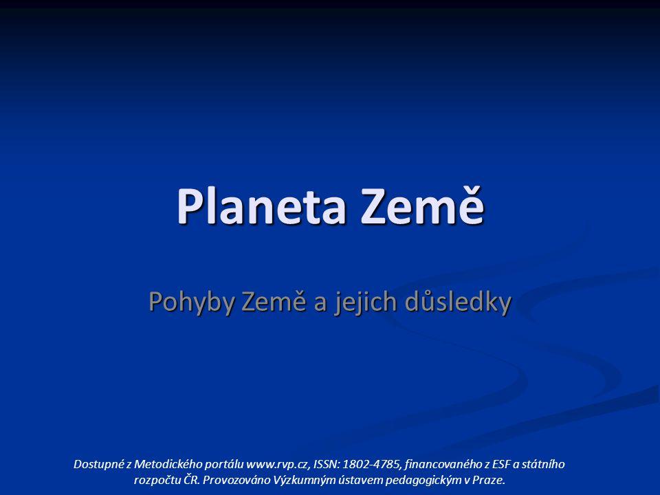 Planeta Země Pohyby Země a jejich důsledky Dostupné z Metodického portálu www.rvp.cz, ISSN: 1802-4785, financovaného z ESF a státního rozpočtu ČR. Pro