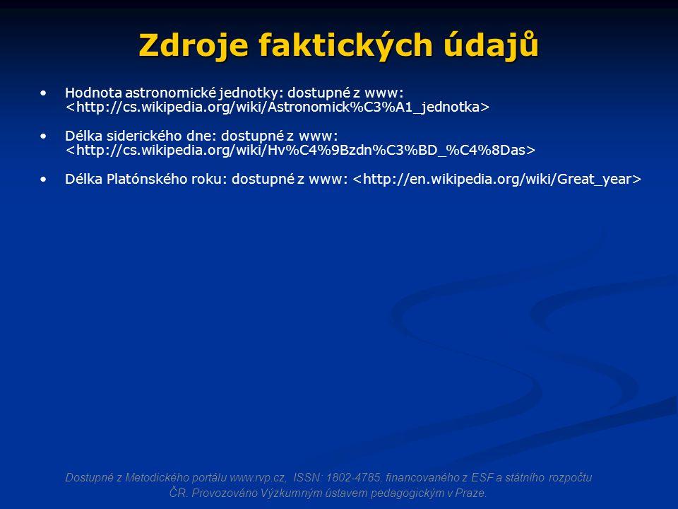 Zdroje faktických údajů Hodnota astronomické jednotky: dostupné z www: Délka siderického dne: dostupné z www: Délka Platónského roku: dostupné z www: