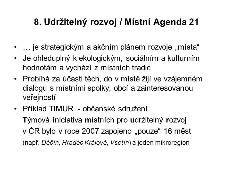 """8. Udržitelný rozvoj / Místní Agenda 21 … je strategickým a akčním plánem rozvoje """"místa"""" Je ohleduplný k ekologickým, sociálním a kulturním hodnotám"""
