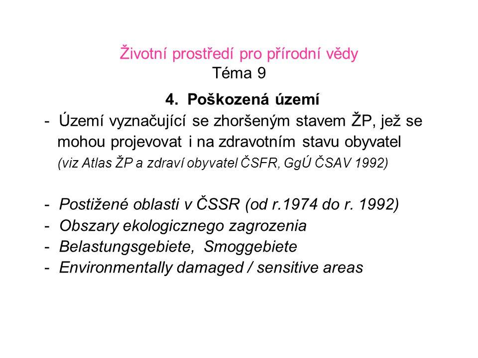 Životní prostředí pro přírodní vědy Téma 9 4. Poškozená území - Území vyznačující se zhoršeným stavem ŽP, jež se mohou projevovat i na zdravotním stav