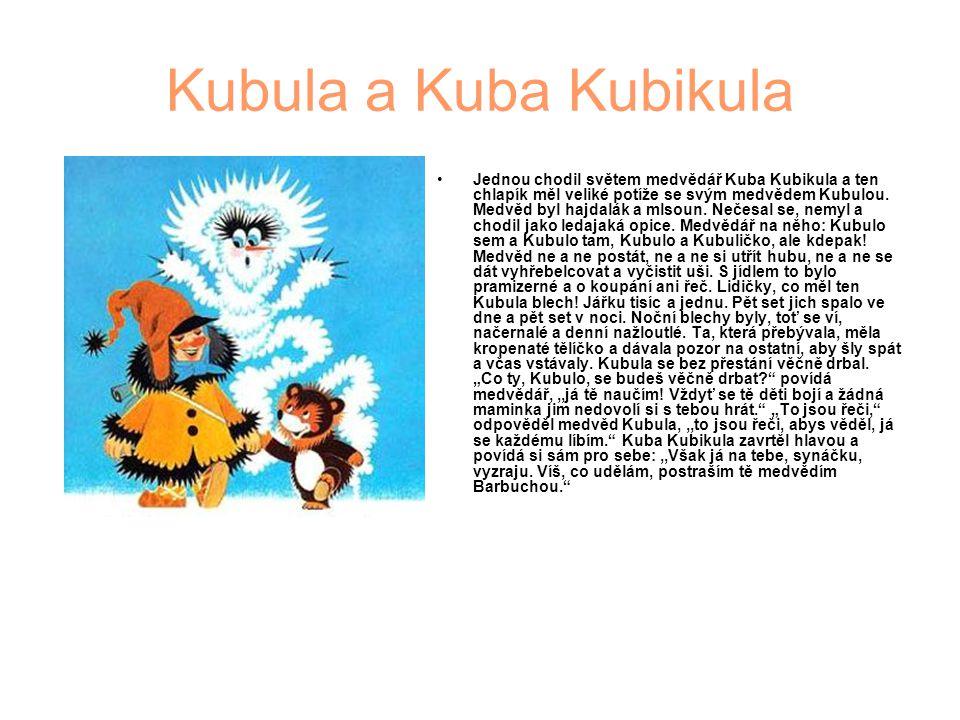 Kubula a Kuba Kubikula Jednou chodil světem medvědář Kuba Kubikula a ten chlapík měl veliké potíže se svým medvědem Kubulou. Medvěd byl hajdalák a mls