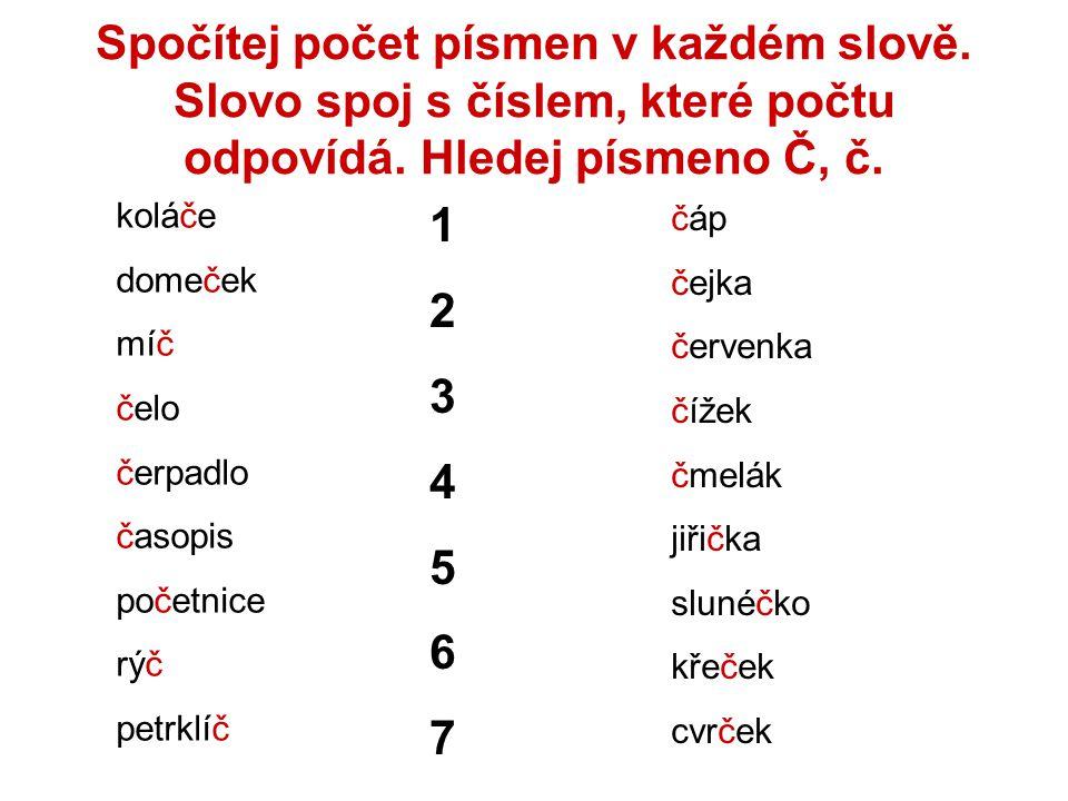 Spočítej počet písmen v každém slově. Slovo spoj s číslem, které počtu odpovídá. Hledej písmeno Č, č. 12345671234567 koláče domeček míč čelo čerpadlo