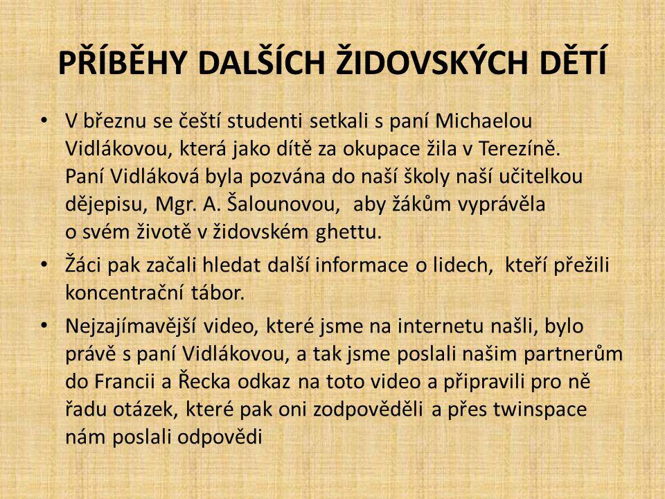 PŘÍBĚHY DALŠÍCH ŽIDOVSKÝCH DĚTÍ V březnu se čeští studenti setkali s paní Michaelou Vidlákovou, která jako dítě za okupace žila v Terezíně.