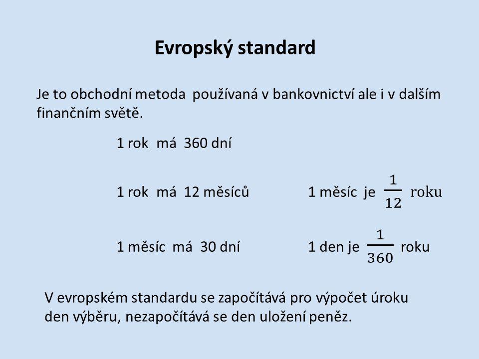 Evropský standard Je to obchodní metoda používaná v bankovnictví ale i v dalším finančním světě.