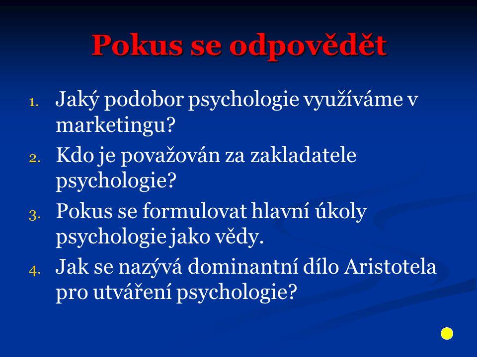 Pokus se odpovědět 1. 1. Jaký podobor psychologie využíváme v marketingu? 2. 2. Kdo je považován za zakladatele psychologie? 3. 3. Pokus se formulovat