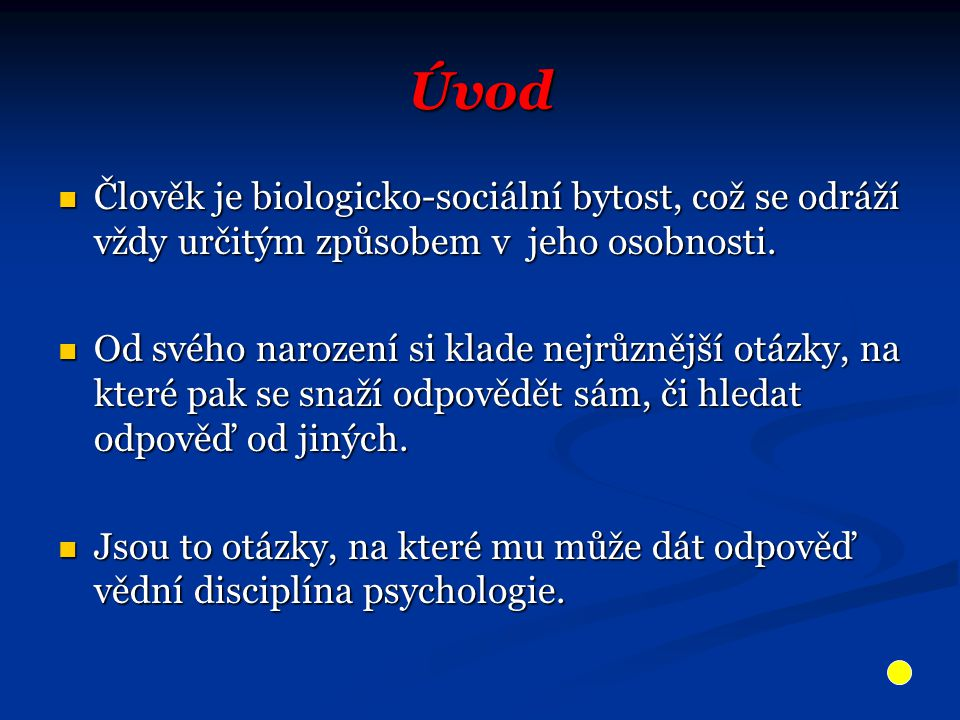 Úvod Člověk je biologicko-sociální bytost, což se odráží vždy určitým způsobem v jeho osobnosti. Člověk je biologicko-sociální bytost, což se odráží v