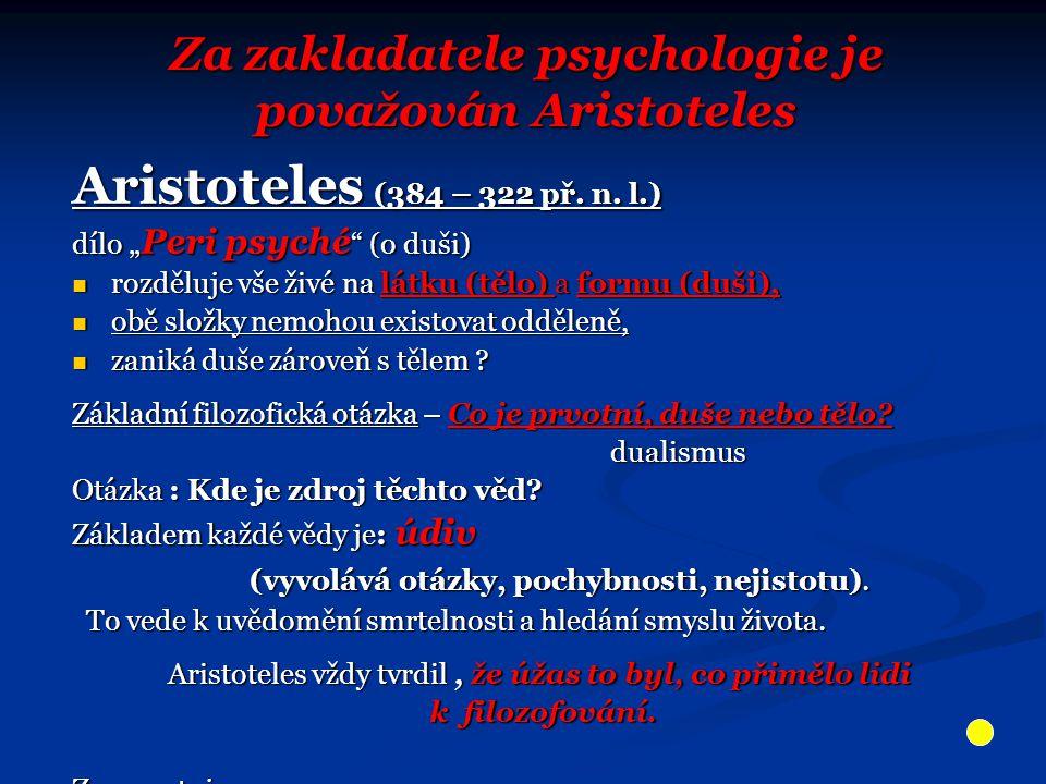 """Za zakladatele psychologie je považován Aristoteles Aristoteles (384 – 322 př. n. l.) dílo """" Peri psyché """" (o duši) rozděluje vše živé na látku (tělo)"""