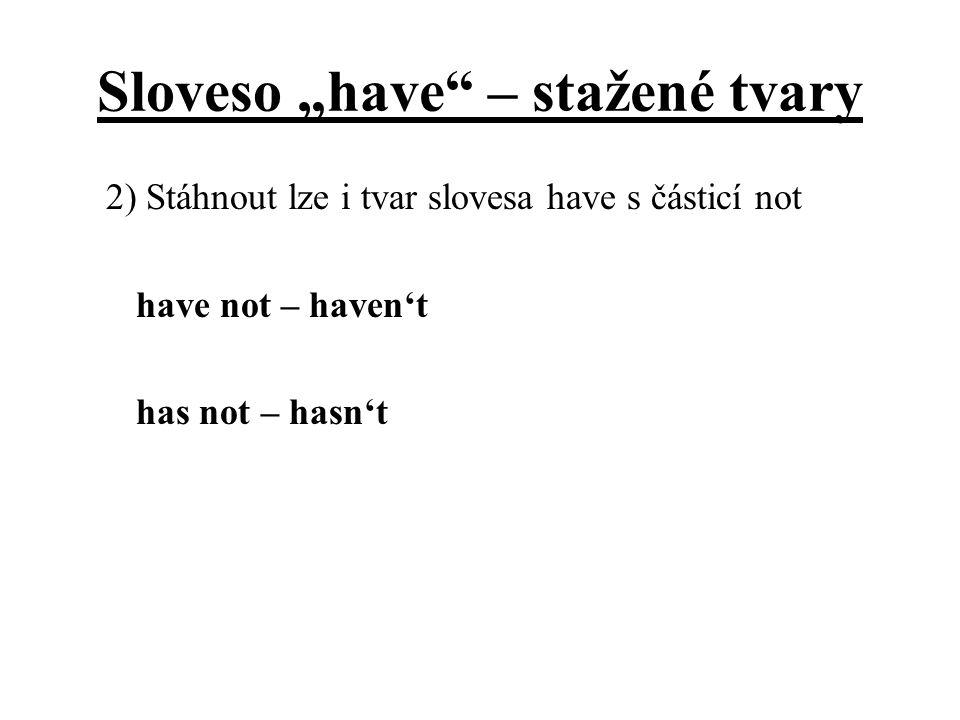 """Sloveso """"have"""" – stažené tvary 2) Stáhnout lze i tvar slovesa have s částicí not have not – haven't has not – hasn't"""