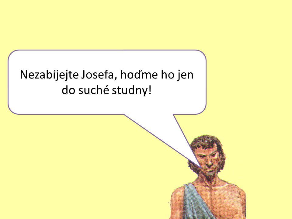 Nezabíjejte Josefa, hoďme ho jen do suché studny!