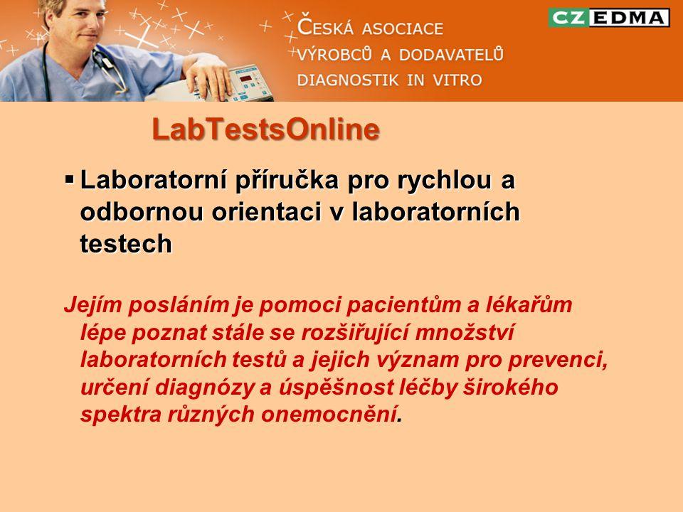 LabTestsOnline  Laboratorní příručka pro rychlou a odbornou orientaci v laboratorních testech Jejím posláním je pomoci pacientům a lékařům lépe poznat stále se rozšiřující množství laboratorních testů a jejich význam pro prevenci, určení diagnózy a úspěšnost léčby širokého spektra různých onemocnění.