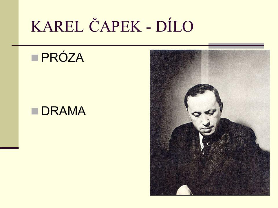 KAREL ČAPEK - DÍLO PRÓZA DRAMA