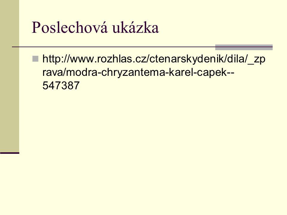 Poslechová ukázka http://www.rozhlas.cz/ctenarskydenik/dila/_zp rava/modra-chryzantema-karel-capek-- 547387