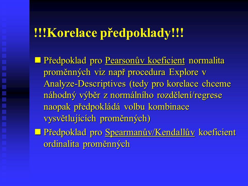 !!!Korelace předpoklady!!! Předpoklad pro Pearsonův koeficient normalita proměnných viz např procedura Explore v Analyze-Descriptives (tedy pro korela