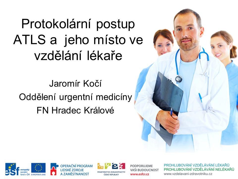 Protokolární postup ATLS a jeho místo ve vzdělání lékaře Jaromír Kočí Oddělení urgentní medicíny FN Hradec Králové