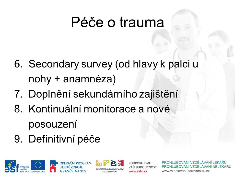 Péče o trauma 6. Secondary survey (od hlavy k palci u nohy + anamnéza) 7. Doplnění sekundárního zajištění 8. Kontinuální monitorace a nové posouzení 9