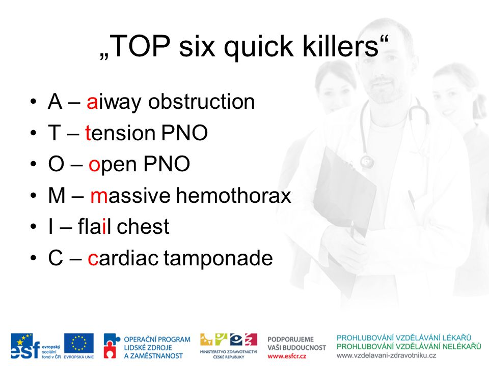 """TOP six quick killers"" A – aiway obstruction T – tension PNO O – open PNO M – massive hemothorax I – flail chest C – cardiac tamponade"