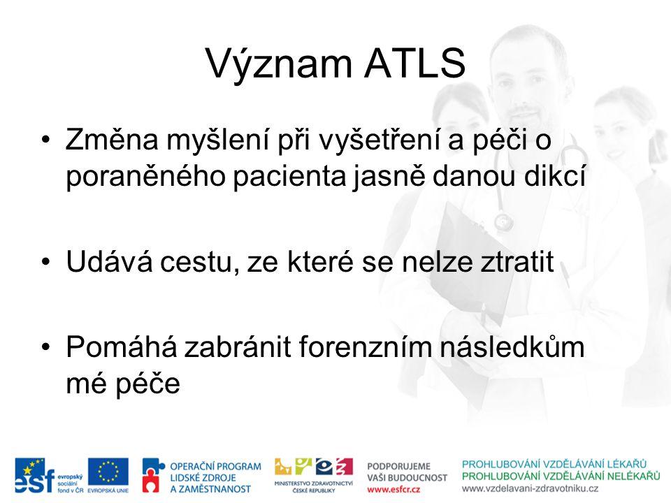 Význam ATLS Změna myšlení při vyšetření a péči o poraněného pacienta jasně danou dikcí Udává cestu, ze které se nelze ztratit Pomáhá zabránit forenzní